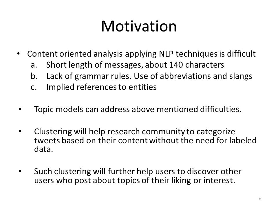 Motivation Content oriented analysis applying NLP techniques is difficult a.Short length of messages, about 140 characters b.Lack of grammar rules.