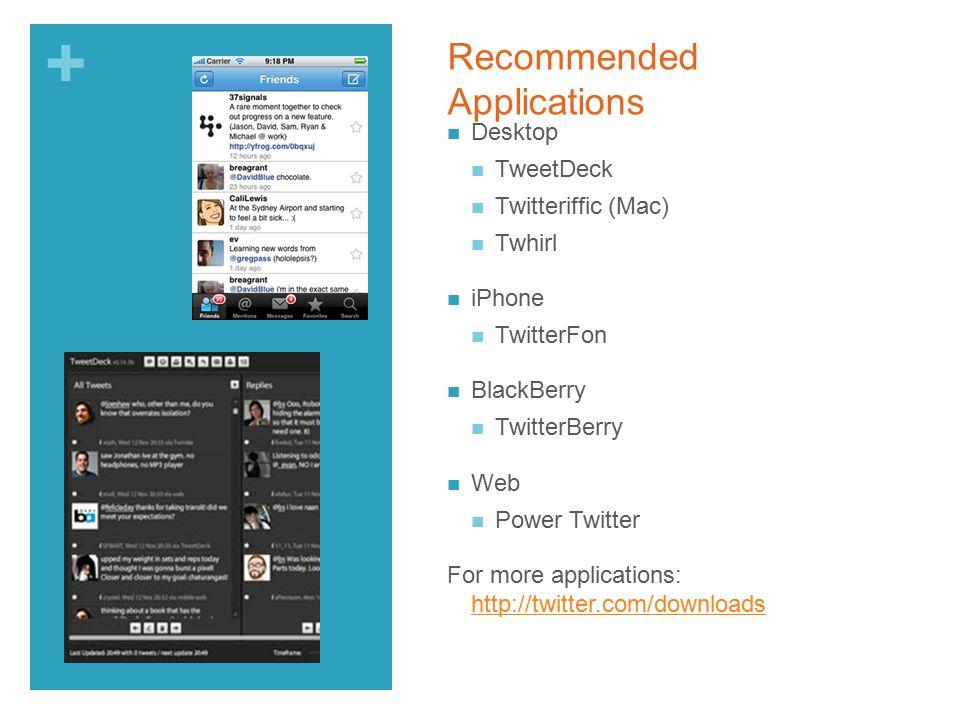 + Desktop TweetDeck Twitteriffic (Mac) Twhirl iPhone TwitterFon BlackBerry TwitterBerry Web Power Twitter For more applications: http://twitter.com/downloads http://twitter.com/downloads Recommended Applications
