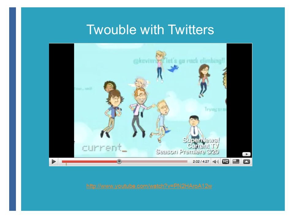 + http://www.youtube.com/watch?v=PN2HAroA12w Twouble with Twitters