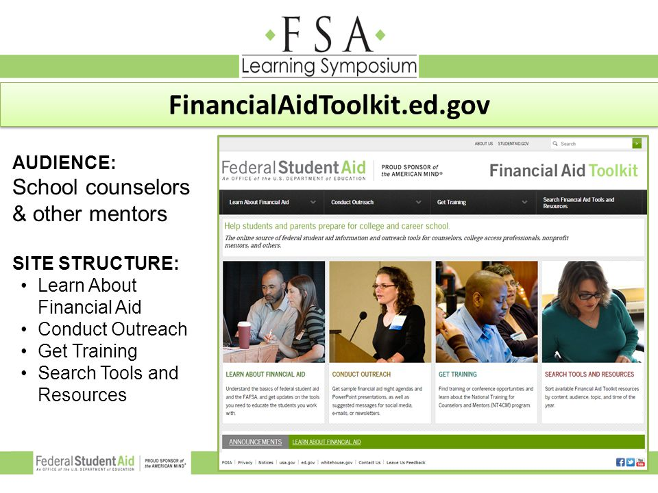 AUDIENCE: School counselors & other mentors SITE STRUCTURE: Learn About Financial Aid Conduct Outreach Get Training Search Tools and Resources Financi