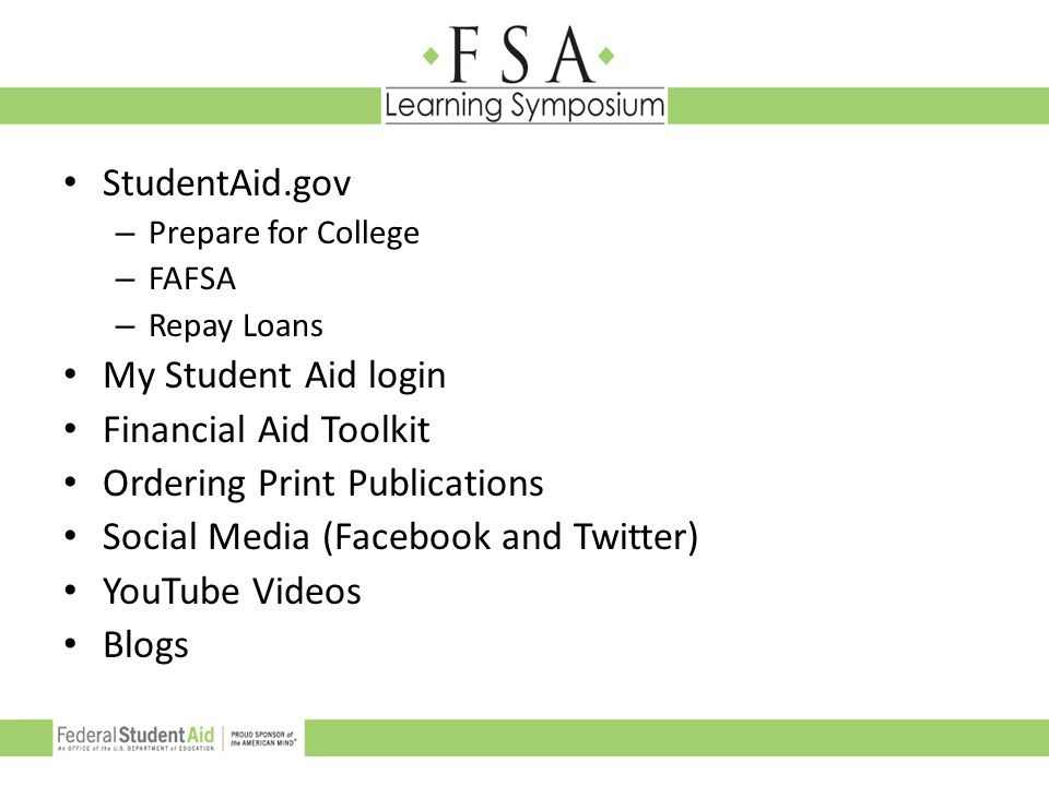 StudentAid.gov – Prepare for College – FAFSA – Repay Loans My Student Aid login Financial Aid Toolkit Ordering Print Publications Social Media (Facebo