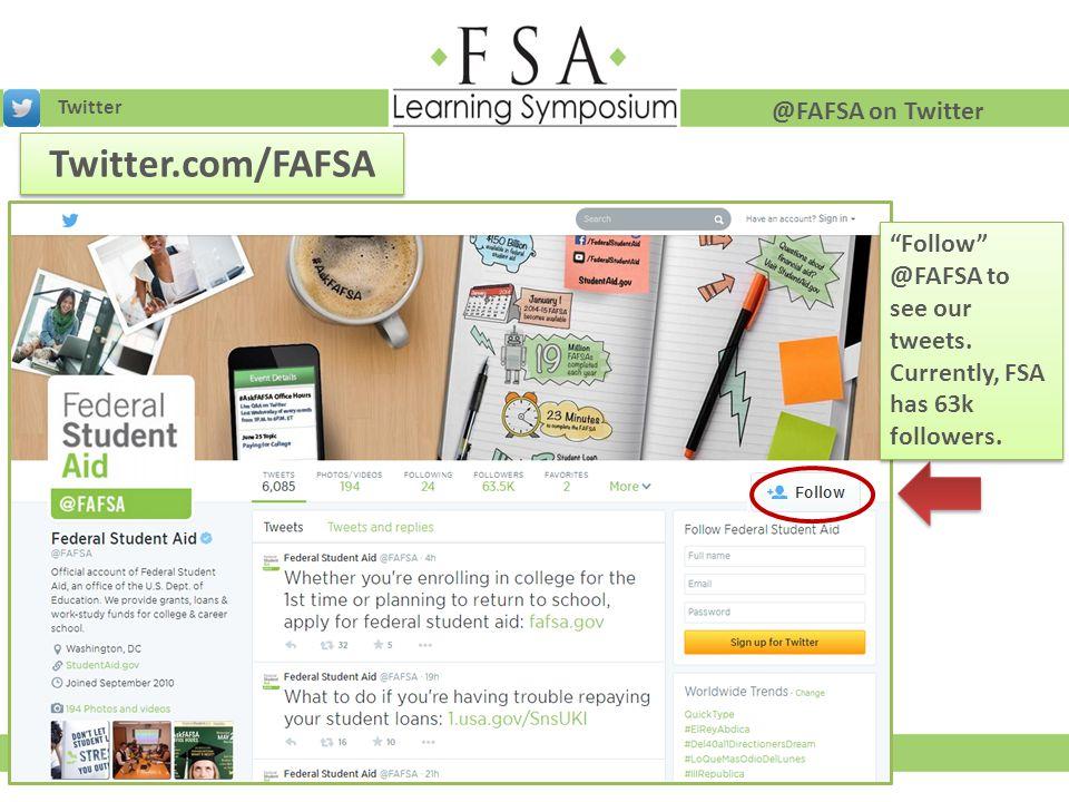 "Twitter @FAFSA on Twitter Twitter.com/FAFSA ""Follow"" @FAFSA to see our tweets. Currently, FSA has 63k followers. ""Follow"" @FAFSA to see our tweets. Cu"