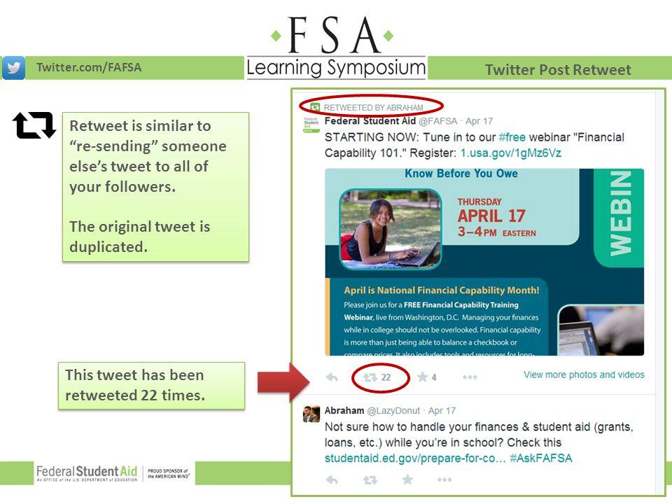"Twitter.com/FAFSA Twitter Post Retweet Retweet is similar to ""re-sending"" someone else's tweet to all of your followers. The original tweet is duplica"