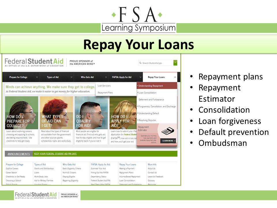 Repayment plans Repayment Estimator Consolidation Loan forgiveness Default prevention Ombudsman Repay Your Loans