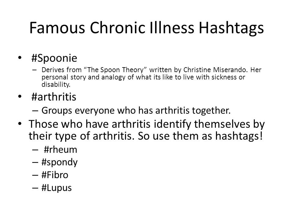 Famous Chronic Illness Hashtags #Spoonie – Derives from The Spoon Theory written by Christine Miserando.