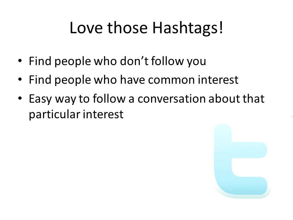 Love those Hashtags.