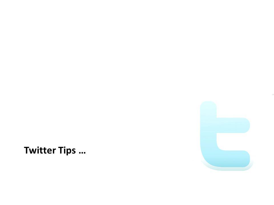 Twitter Tips … 22