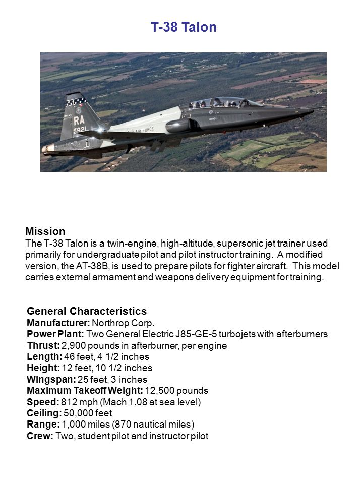 T-38 Talon Mission The T-38 Talon is a twin-engine, high-altitude, supersonic jet trainer used primarily for undergraduate pilot and pilot instructor training.