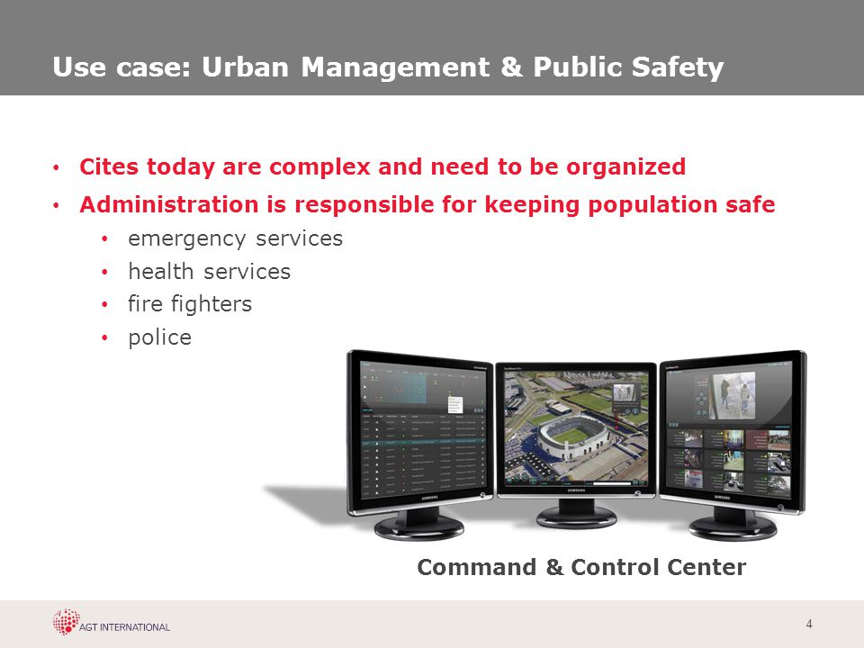 4 Use case: Urban Management & Public Safety Cites today are complex and need to be organized Administration is responsible for keeping population saf