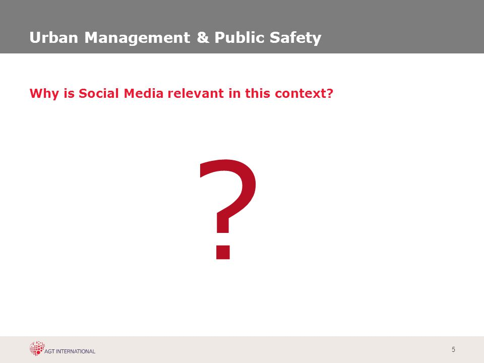 5 Urban Management & Public Safety Why is Social Media relevant in this context? ?