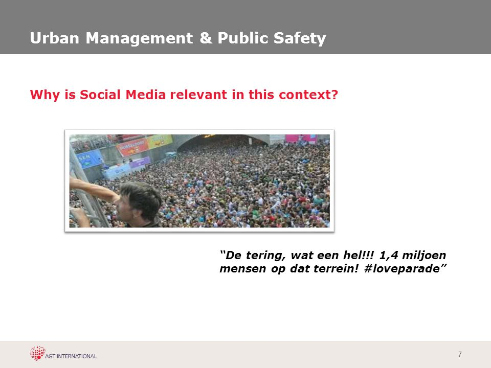"7 Urban Management & Public Safety Why is Social Media relevant in this context? ""De tering, wat een hel!!! 1,4 miljoen mensen op dat terrein! #lovepa"