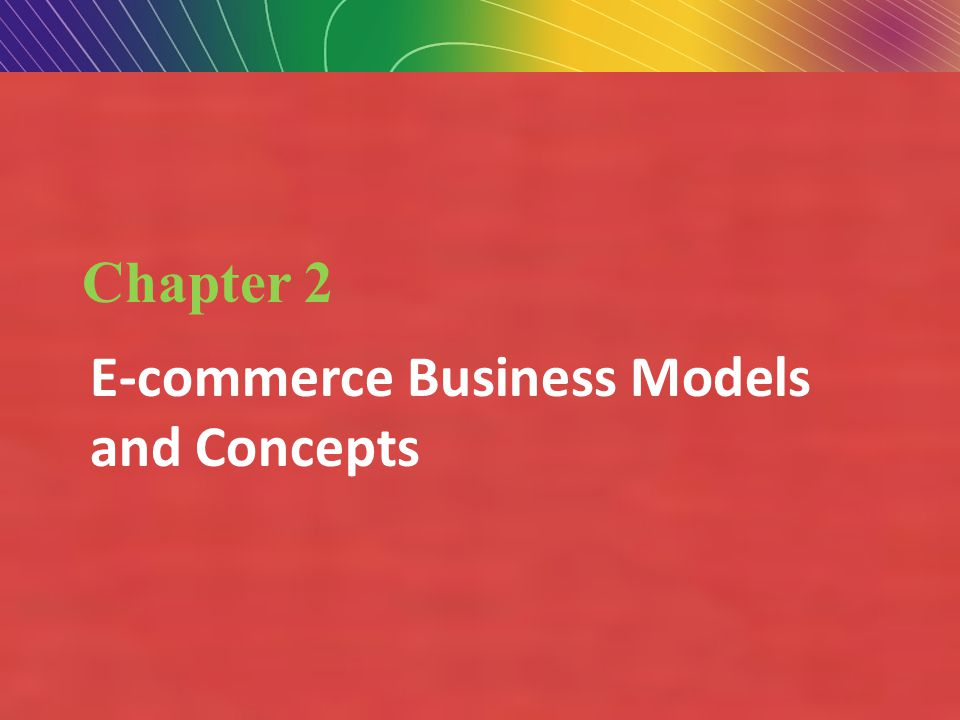 Copyright © 2010 Pearson Education, Inc.Slide 1-2 Chapter 2 E-commerce Business Models and Concepts