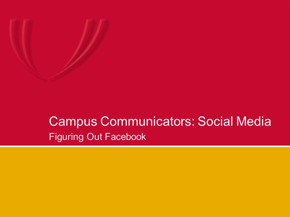 Campus Communicators: Social Media Figuring Out Facebook