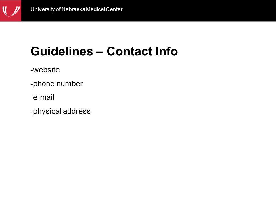Guidelines – Contact Info -website -phone number -e-mail -physical address University of Nebraska Medical Center