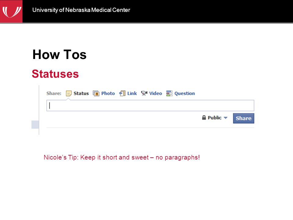 How Tos Statuses University of Nebraska Medical Center Nicole's Tip: Keep it short and sweet – no paragraphs!