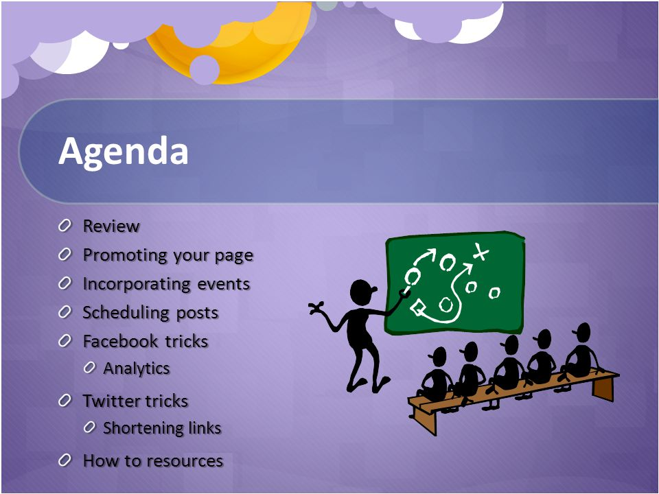 Agenda Review Promoting your page Incorporating events Scheduling posts Facebook tricks Analytics Twitter tricks Shortening links How to resources