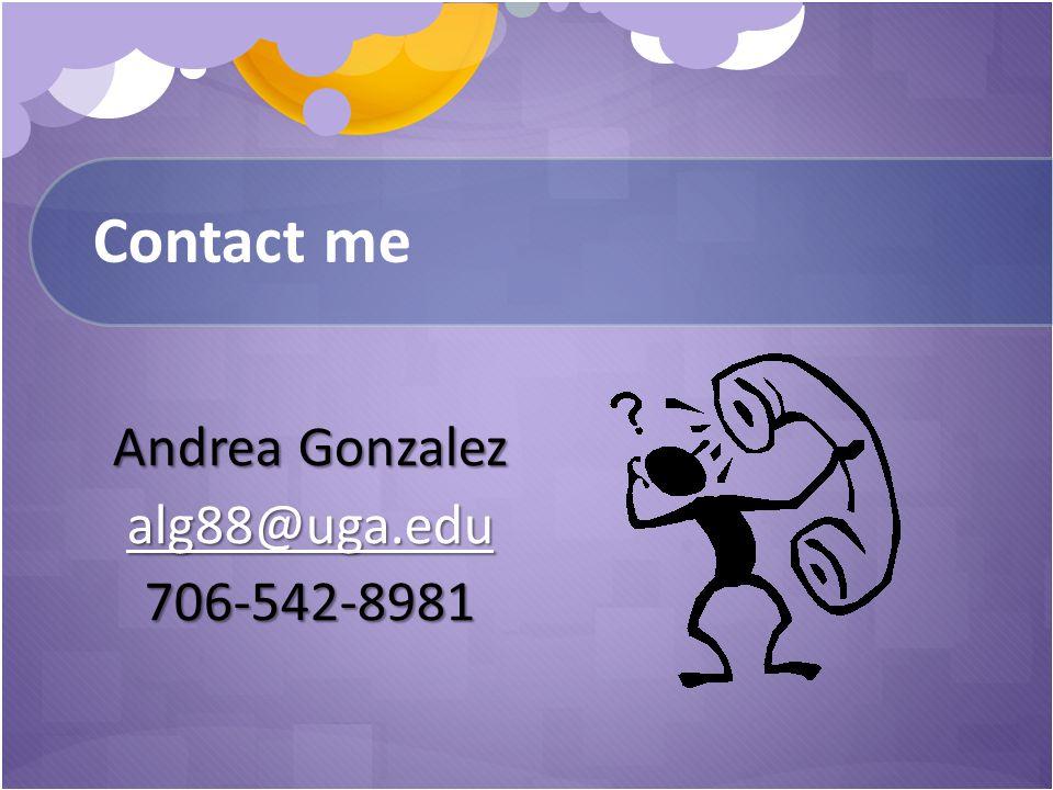 Contact me Andrea Gonzalez alg88@uga.edu 706-542-8981