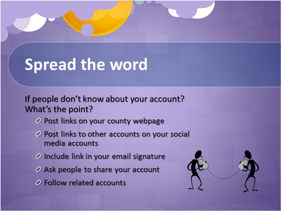 Spread the word If people don't know about your account.