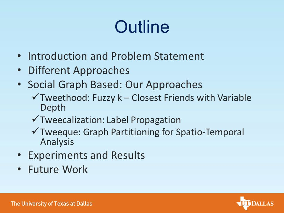 Outline Introduction and Problem Statement Different Approaches Social Graph Based: Our Approaches Tweethood: Fuzzy k – Closest Friends with Variable