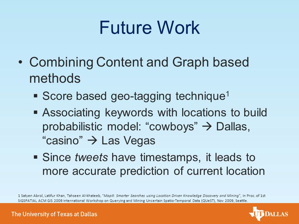 Future Work Combining Content and Graph based methods  Score based geo-tagging technique 1  Associating keywords with locations to build probabilist