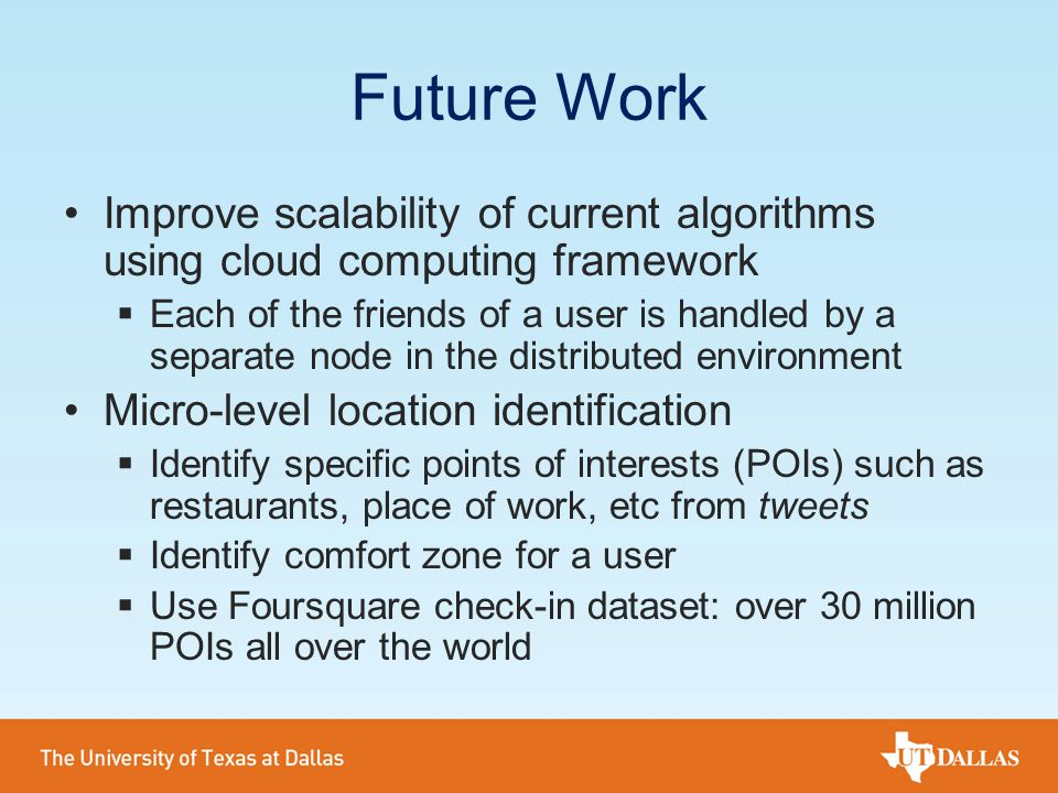 Future Work Improve scalability of current algorithms using cloud computing framework  Each of the friends of a user is handled by a separate node in
