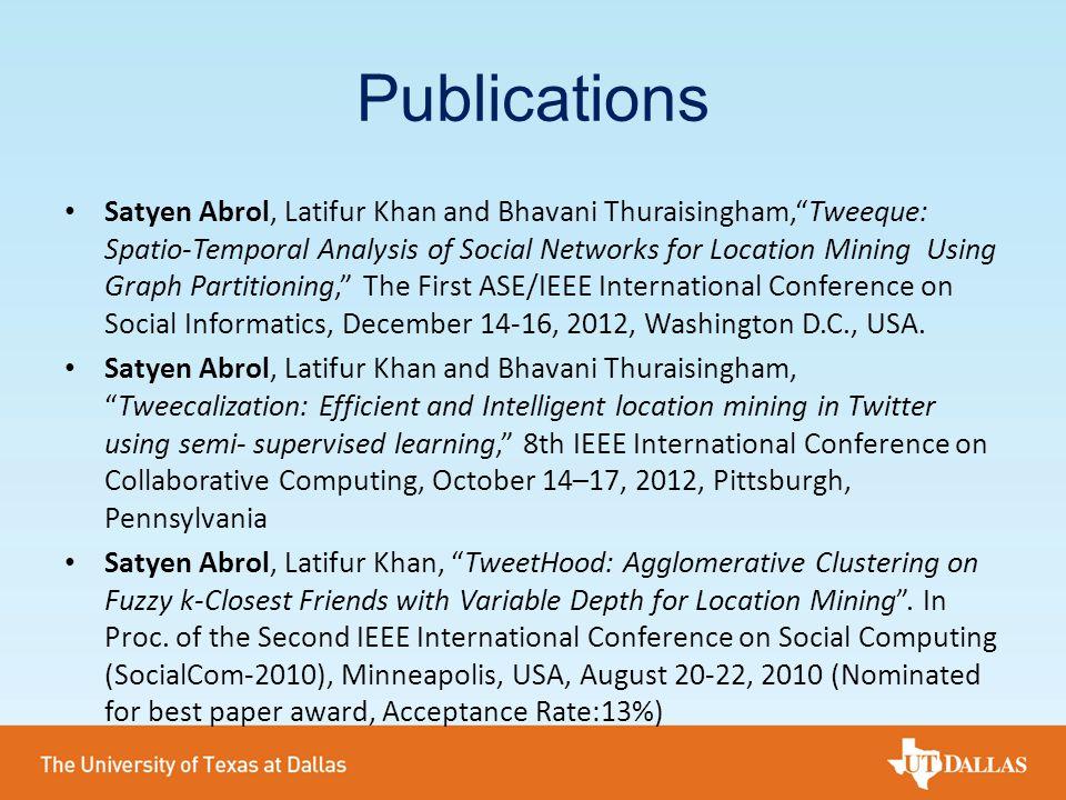 "Publications Satyen Abrol, Latifur Khan and Bhavani Thuraisingham,""Tweeque: Spatio-Temporal Analysis of Social Networks for Location Mining Using Grap"