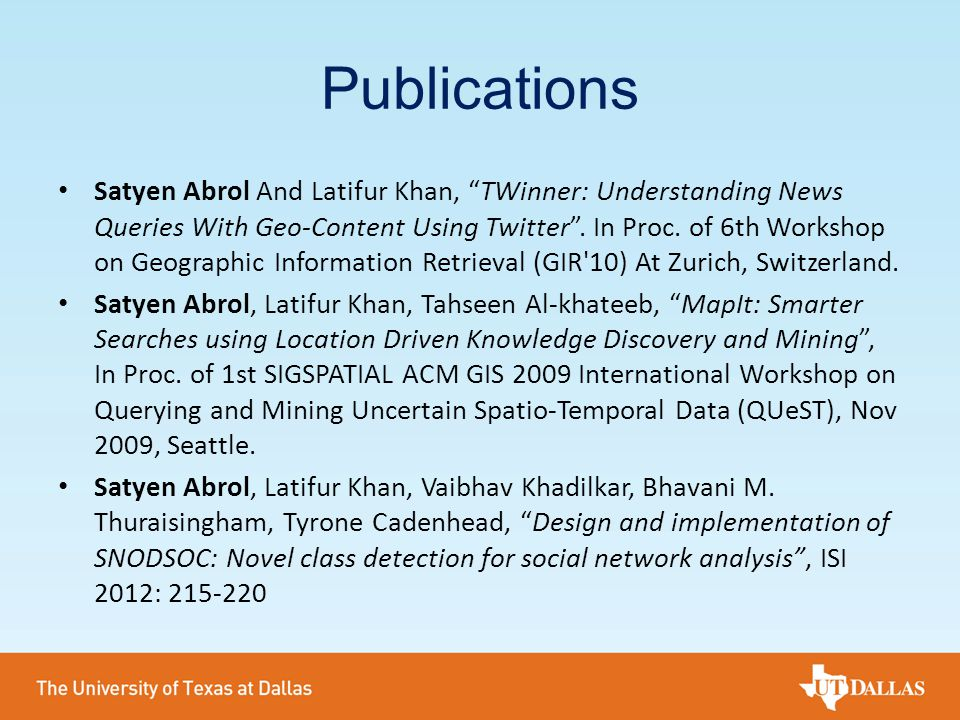 """Publications Satyen Abrol And Latifur Khan, """"TWinner: Understanding News Queries With Geo-Content Using Twitter"""". In Proc. of 6th Workshop on Geograph"""