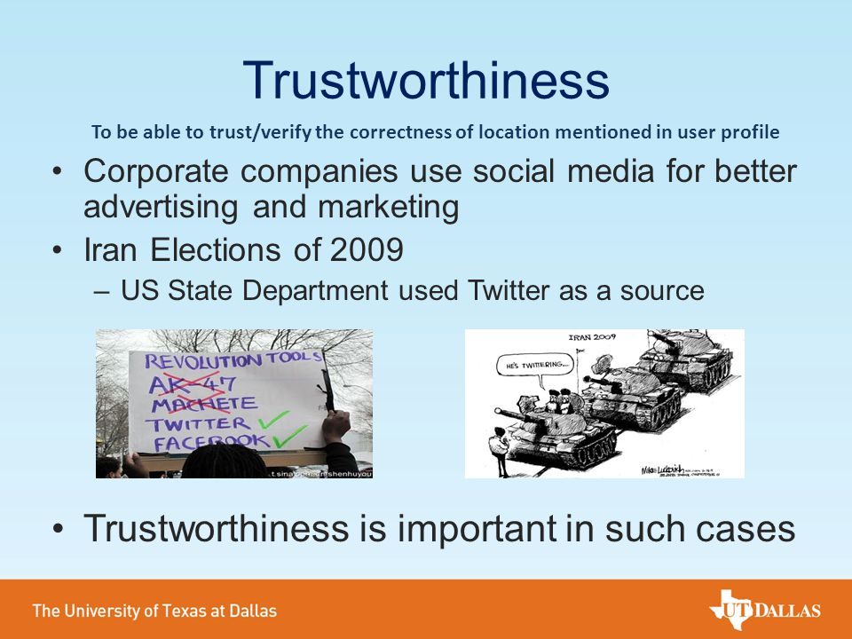 Trustworthiness Corporate companies use social media for better advertising and marketing Iran Elections of 2009 –US State Department used Twitter as