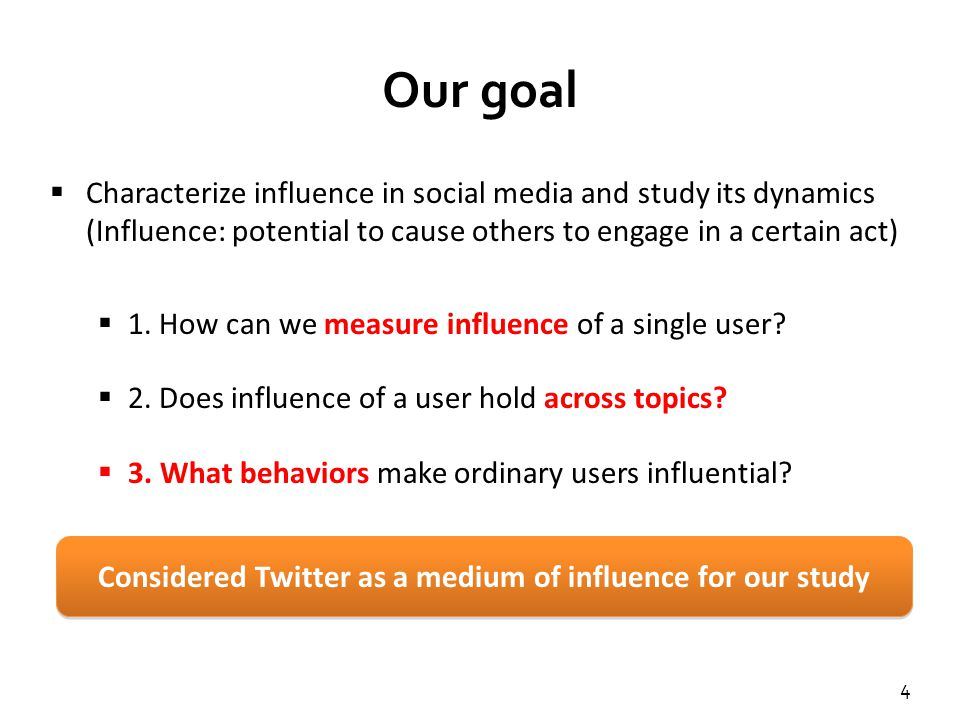 4  Characterize influence in social media and study its dynamics (Influence: potential to cause others to engage in a certain act)  1.