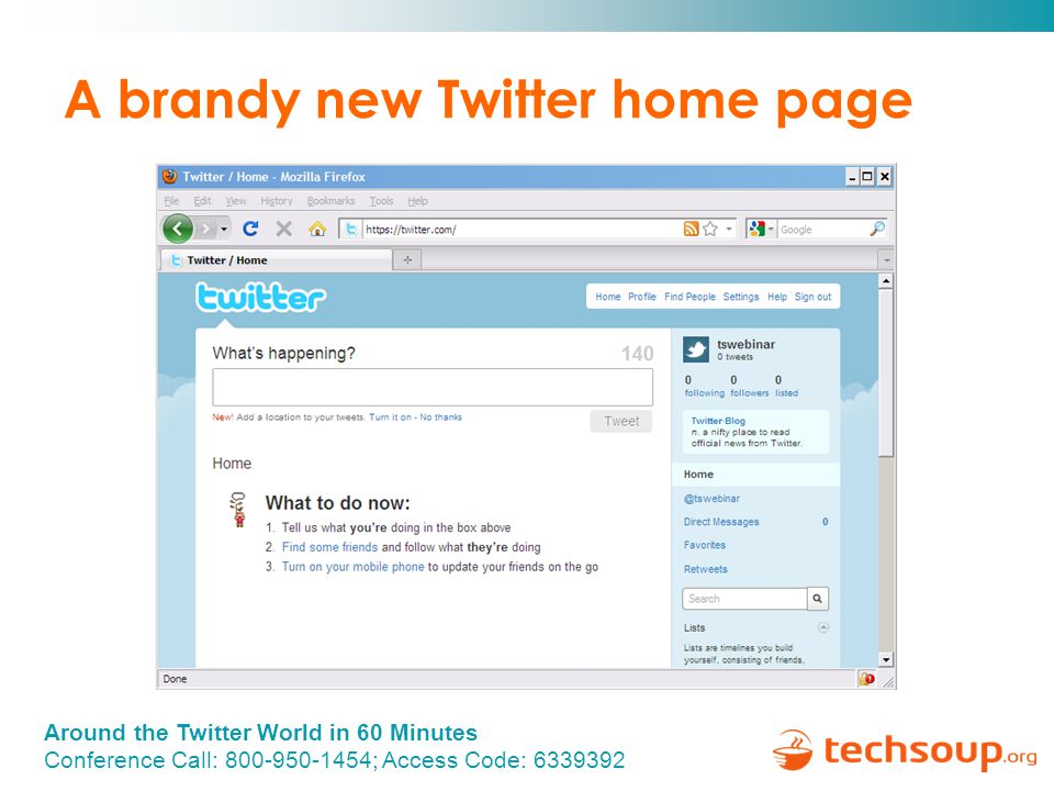Around the Twitter World in 60 Minutes Conference Call: 800-950-1454; Access Code: 6339392 A brandy new Twitter home page