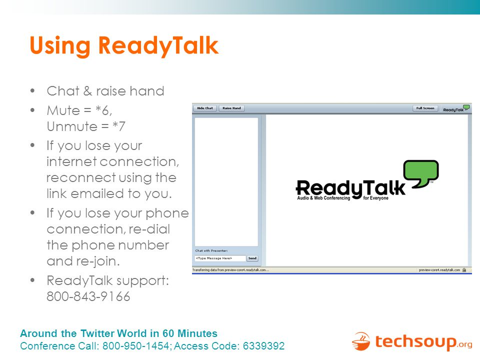 Around the Twitter World in 60 Minutes Conference Call: 800-950-1454; Access Code: 6339392 Using ReadyTalk Chat & raise hand Mute = *6, Unmute = *7 If you lose your internet connection, reconnect using the link emailed to you.