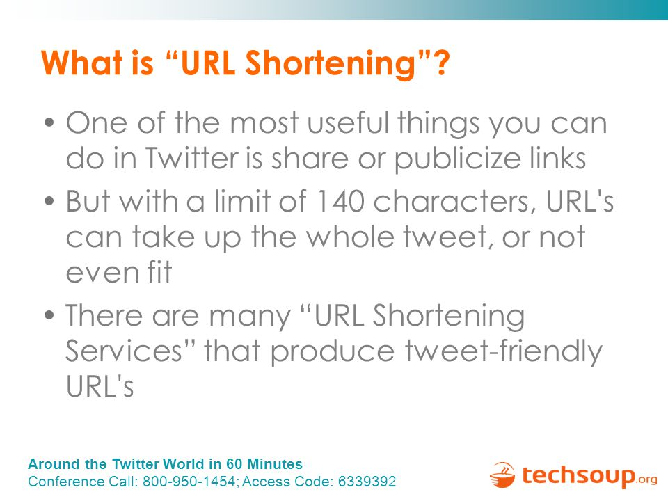 Around the Twitter World in 60 Minutes Conference Call: 800-950-1454; Access Code: 6339392 What is URL Shortening .