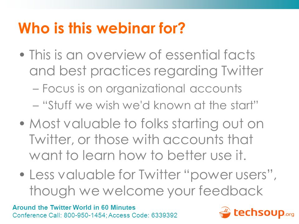 Around the Twitter World in 60 Minutes Conference Call: 800-950-1454; Access Code: 6339392 Who is this webinar for.