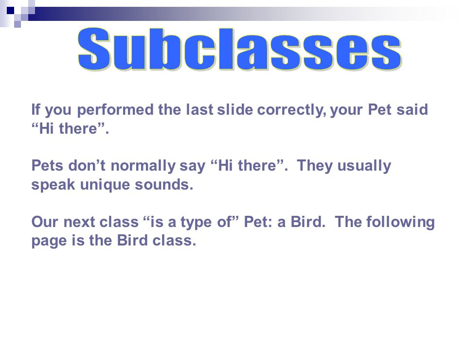If you performed the last slide correctly, your Pet said Hi there .