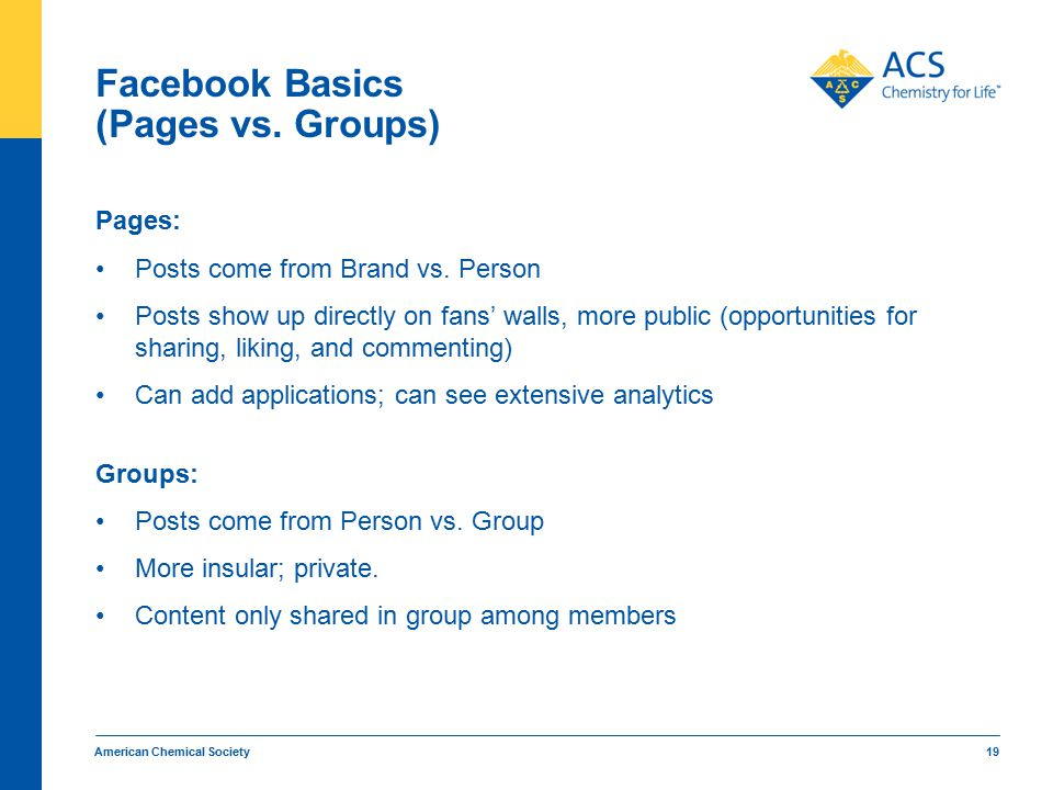 Facebook Basics (Pages vs. Groups) Pages: Posts come from Brand vs.