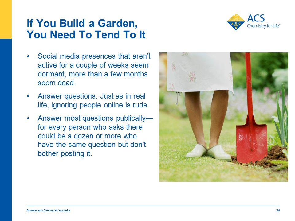 If You Build a Garden, You Need To Tend To It Social media presences that aren't active for a couple of weeks seem dormant, more than a few months seem dead.