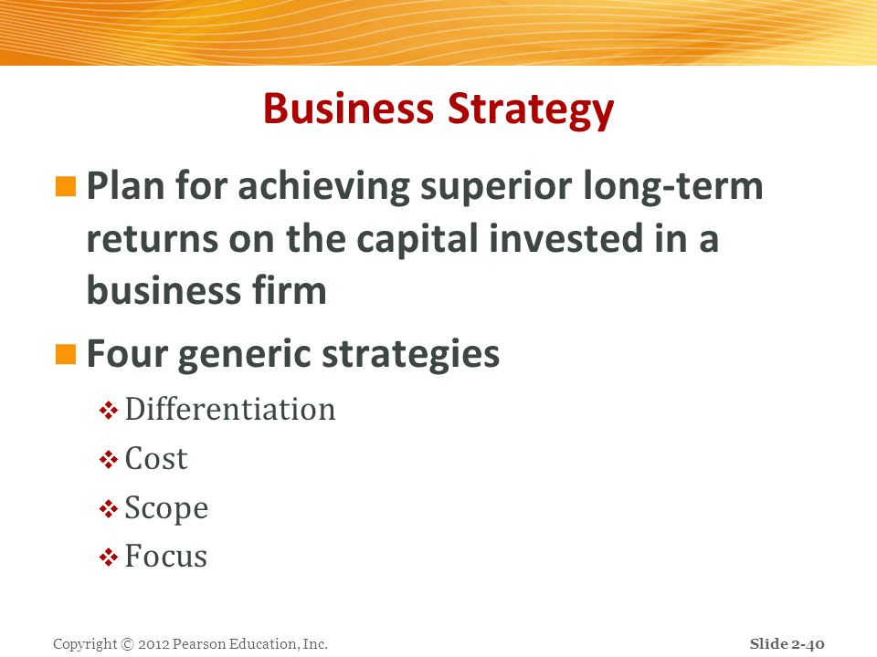 Business Strategy Plan for achieving superior long-term returns on the capital invested in a business firm Four generic strategies  Differentiation 