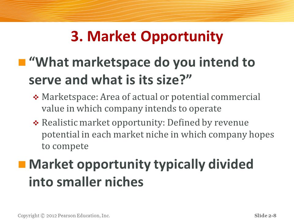 """3. Market Opportunity """"What marketspace do you intend to serve and what is its size?""""  Marketspace: Area of actual or potential commercial value in w"""