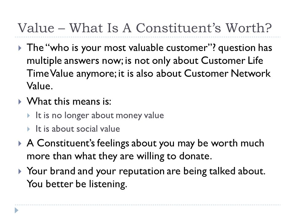 Value – What Is A Constituent's Worth.  The who is your most valuable customer .