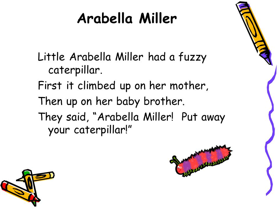 Arabella Miller Little Arabella Miller had a fuzzy caterpillar.