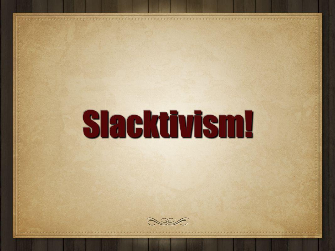 Slacktivism!Slacktivism!