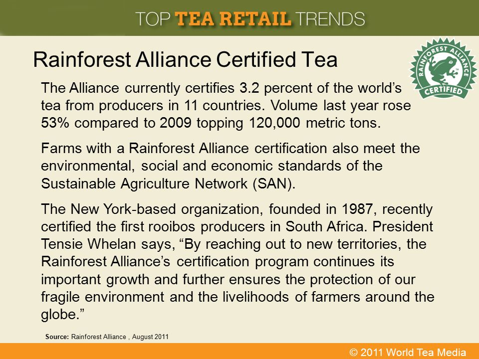 © 2011 World Tea Media Rainforest Alliance Certified Tea The Alliance currently certifies 3.2 percent of the world's tea from producers in 11 countrie