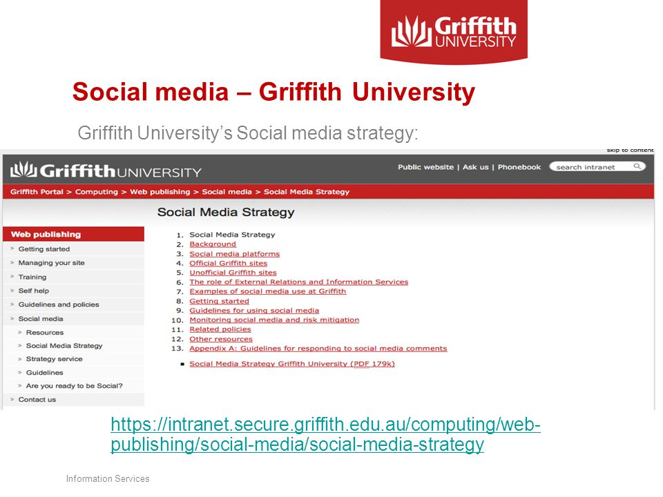 Social media – Griffith University Griffith University's Social media strategy: https://intranet.secure.griffith.edu.au/computing/web- publishing/social-media/social-media-strategy Information Services