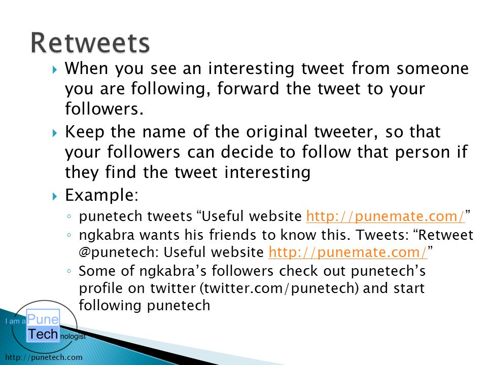 http://punetech.com  When you see an interesting tweet from someone you are following, forward the tweet to your followers.