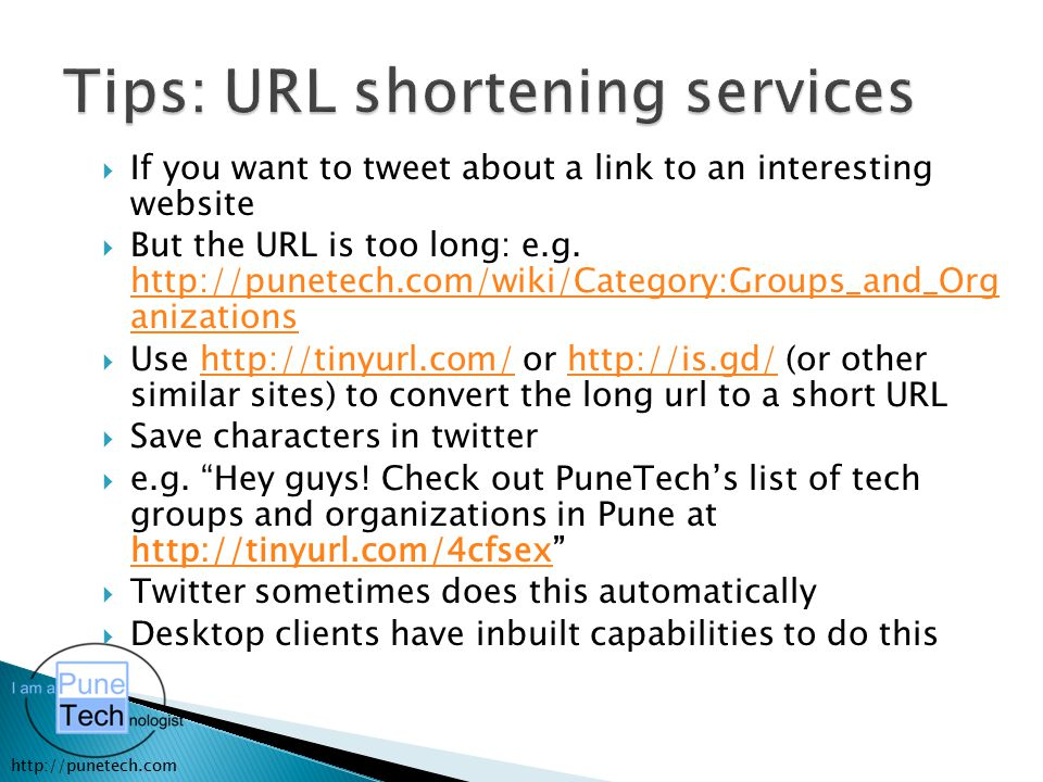 http://punetech.com  If you want to tweet about a link to an interesting website  But the URL is too long: e.g. http://punetech.com/wiki/Category:Gr