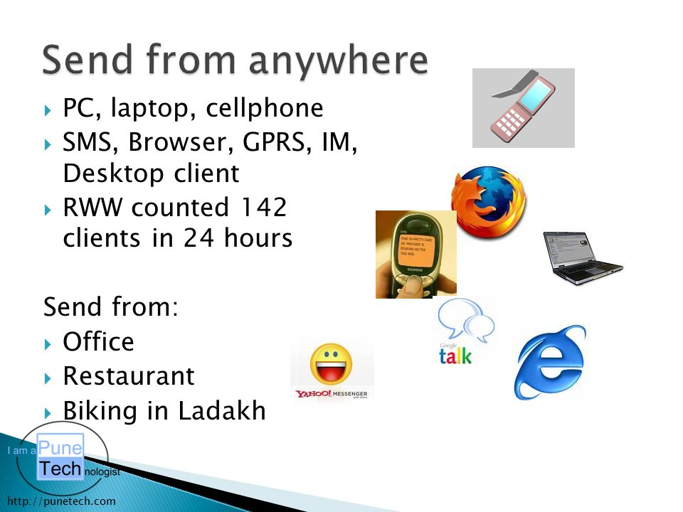 http://punetech.com  PC, laptop, cellphone  SMS, Browser, GPRS, IM, Desktop client  RWW counted 142 clients in 24 hours Send from:  Office  Resta