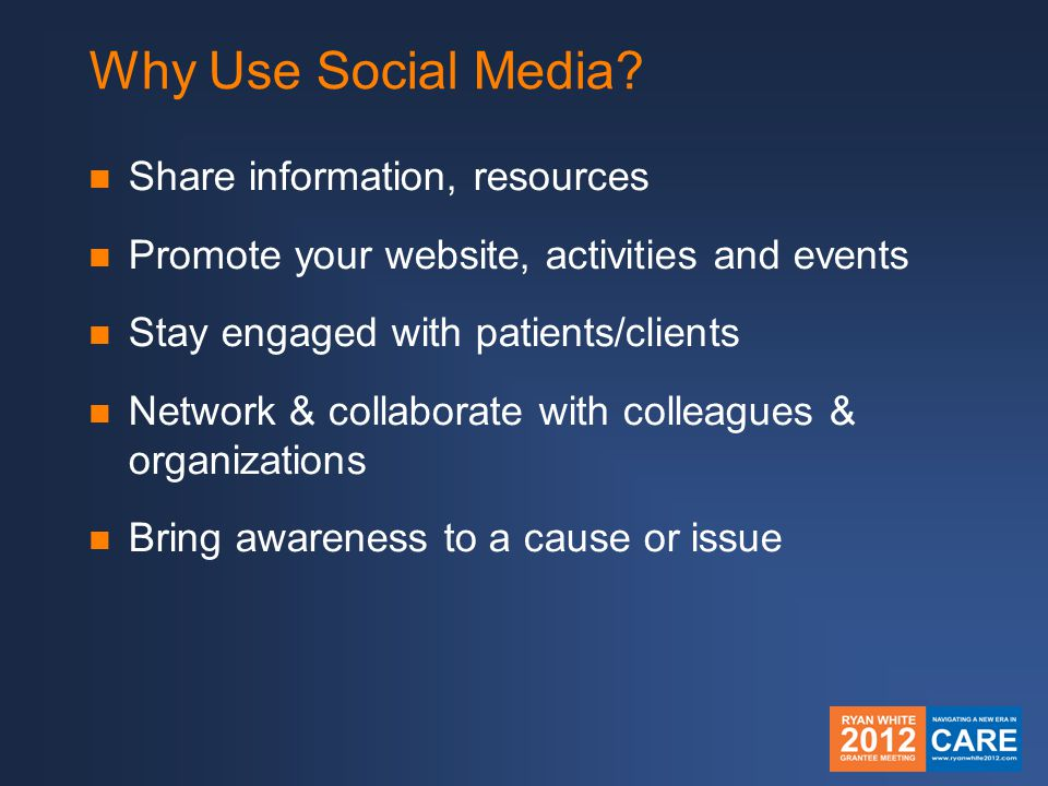 Why Use Social Media? Share information, resources Promote your website, activities and events Stay engaged with patients/clients Network & collaborat