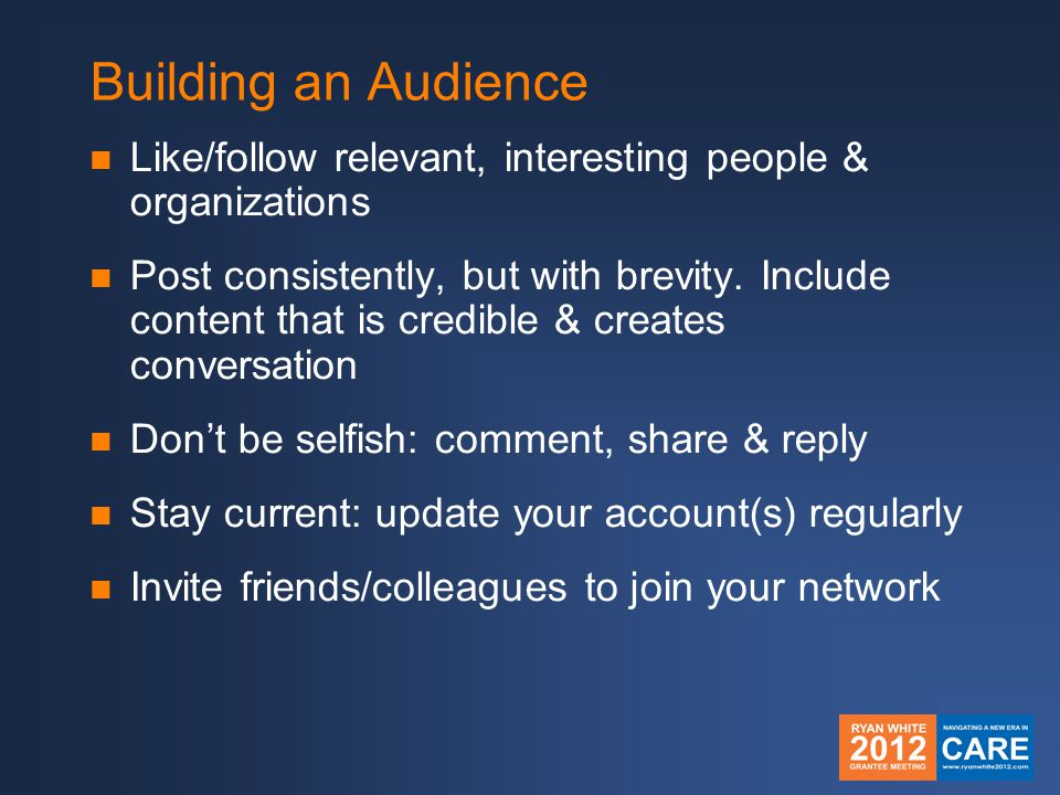 Building an Audience Like/follow relevant, interesting people & organizations Post consistently, but with brevity.