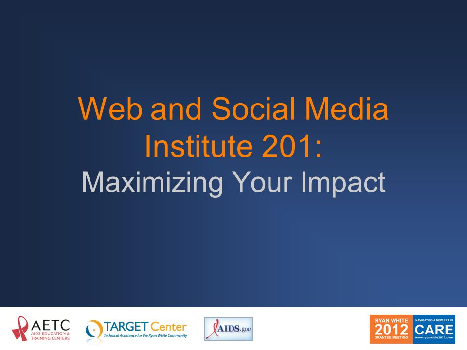 Web and Social Media Institute 201: Maximizing Your Impact