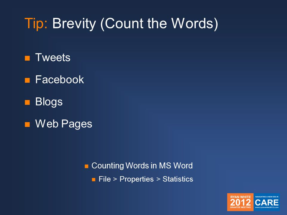 Tip: Brevity (Count the Words) Tweets Facebook Blogs Web Pages Counting Words in MS Word File > Properties > Statistics